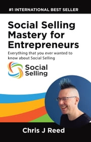 Social Selling Mastery for Entrepreneurs: Everything You Ever Wanted To Know About Social Selling ebook by Chris J Reed