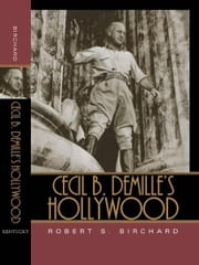 Cecil B. DeMille's Hollywood ebook by Robert S. Birchard