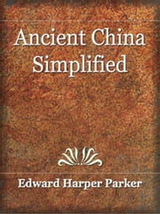 Ancient China Simplified ebook by Parker, Edward Harper