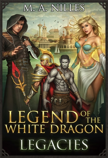 Legend of the White Dragon: Legacies ebook by M. A. Nilles