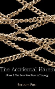 The Accidental Harem - Book Two of The Reluctant Master Trilogy ebook by Bertram Fox
