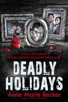 Deadly Holidays - A Collection of Mindhunters Holiday Novellas ebook by Anne Marie Becker