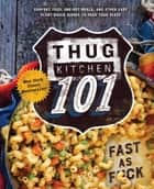 Thug Kitchen 101 - Fast as F*ck ebook by Thug Kitchen