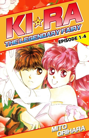 KIRA THE LEGENDARY FAIRY - Episode 1-4 ebook by Mito Orihara