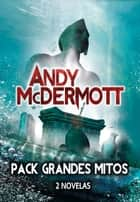 Pack Grandes Mitos ebook by Andy McDermott