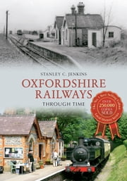 Oxfordshire Railways Through Time ebook by Stanley C. Jenkins