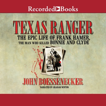 Texas Ranger - The Epic Life of Frank Hamer, the Man Who Killed Bonnie and Clyde audiobook by John Boessenecker