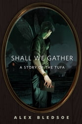 Shall We Gather - A Tor.Com Original ebook by Alex Bledsoe