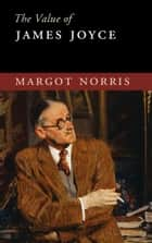 The Value of James Joyce eBook von Margot Norris