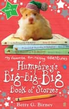 Humphrey's Big-Big-Big Book of Stories ebook by Betty G. Birney, Betty G. Birney