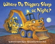 Where Do Diggers Sleep at Night? ebook by Brianna Caplan Sayres,Christian Slade
