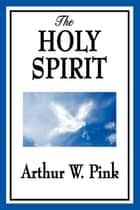 The Holy Spirit ebook by Arthur W. Pink