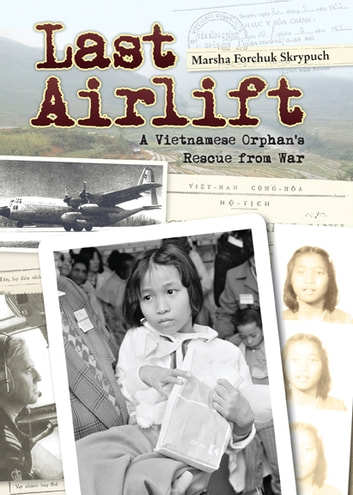 Last Airlift - A Vietnamese Orphan's Rescue from War   ebook by Marsha Forchuk Skrypuch