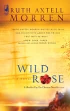 Wild Rose ebook by Ruth Axtell Morren