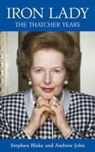 Iron Lady: The Thatcher Years ebook by Stephen Blake