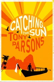 Catching the Sun ebook by Tony Parsons