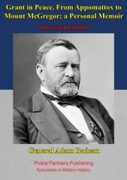 Grant In Peace. From Appomattox To Mount Mcgregor; A Personal Memoir ebook by General Adam Badeau