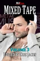 Mixed Tape Volume 3 ebook by Gwynn Marssen, D.H. Starr, Jade Buchanan