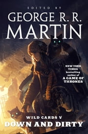 Wild Cards V: Down and Dirty ebook by George R. R. Martin,Wild Cards Trust