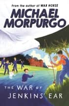 The War of Jenkins' Ear ebook by Michael Morpurgo