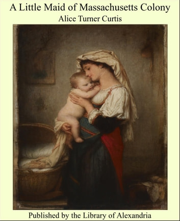 A Little Maid of Massachusetts Colony ebook by Alice Turner Curtis