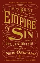 Empire of Sin - A Story of Sex, Jazz, Murder and the Battle for New Orleans ebook by Gary Krist