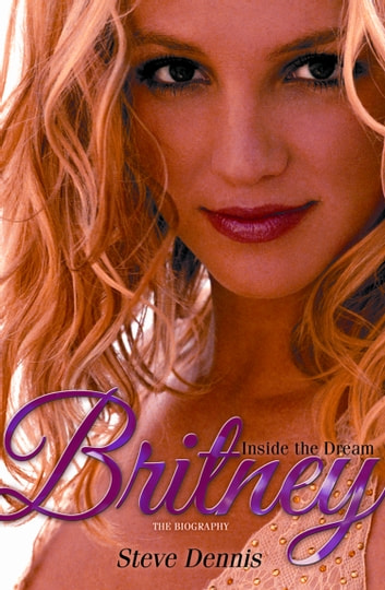 Britney: Inside the Dream ebook by Steve Dennis