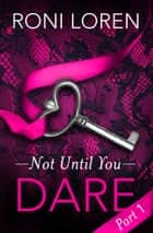 Dare: Not Until You, Part 1 ebook by Roni Loren