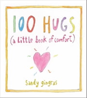 100 Hugs - A Little Book of Comfort ebook by Sandy Gingras
