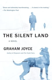 The Silent Land - A novel ebook by Graham Joyce