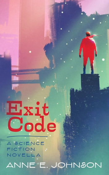 Exit Code: A Science Fiction Novella ebook by Anne E. Johnson