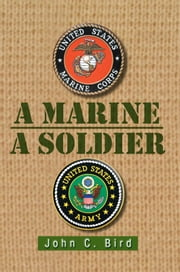 A Marine – A Soldier ebook by John C. Bird