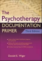 The Psychotherapy Documentation Primer ebook by Donald E. Wiger