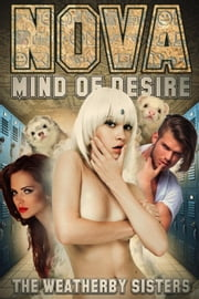 Nova - Mind of Desire: Part 1 - The Abduction - Nova - Mind of Desire ebook by The Weatherby Sisters