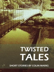 Twisted Tales ebook by Colin Marks