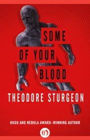 Some of Your Blood ebook by Theodore Sturgeon