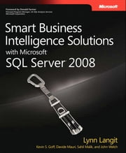 Smart Business Intelligence Solutions with Microsoft SQL Server 2008 ebook by Lynn Langit,Kevin S. Goff,Davide Mauri,Sahil Malik,John Welch