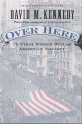 Over Here - The First World War and American Society ebook by David M. Kennedy
