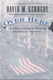Over Here : The First World War and American Society ebook by David M. Kennedy