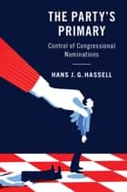 The Party's Primary - Control of Congressional Nominations ebook by Hans J. G. Hassell