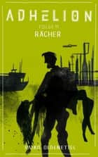 Adhelion 11: Rächer ebook by Raiko Oldenettel