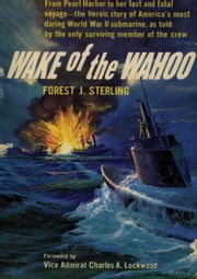 Wake Of The Wahoo ebook by Chief Petty Officer Forest J. Sterling, Admiral Charles Lockwood