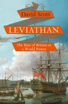 Leviathan: The Rise of Britain as a World Power ebook by David Scott