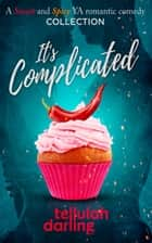 It's Complicated - A Sweet and Spicy YA Romantic Comedy Collection ebook by Tellulah Darling