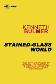 Stained-Glass World ebook by Kenneth Bulmer