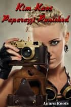 Kim Kaos Parparazzi Punished ebook by Laura Knots