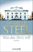 Was das Herz will - Roman ebook by Danielle Steel, Silvia Kinkel