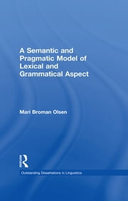 A Semantic and Pragmatic Model of Lexical and Grammatical Aspect ebook by Mari B. Olsen