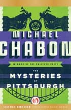 The Mysteries of Pittsburgh ebook by Michael Chabon