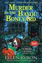 Murder in the Bayou Boneyard - A Cajun Country Mystery ebook by